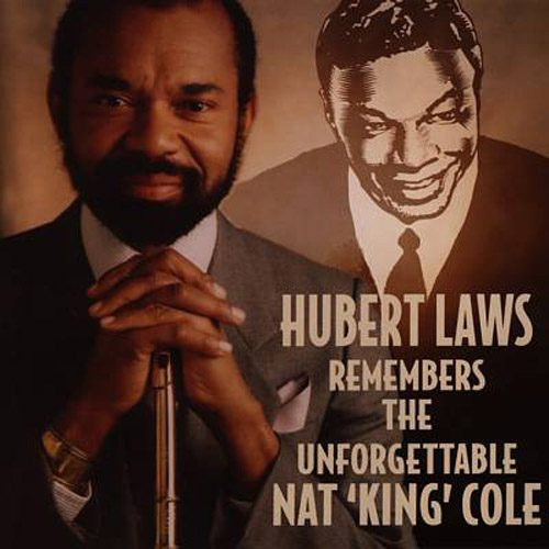 CD: Hubert Laws Remembers the Unforgetable Nat 'King' Cole